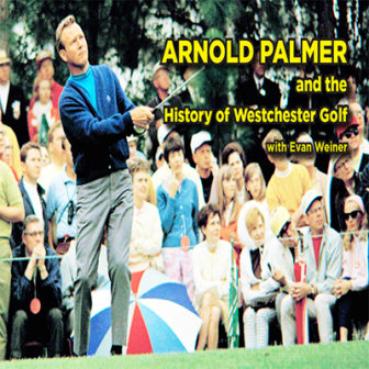 Arnold Palmer & the History of Westchester Golf @ Larchmont Public Library        